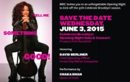 BRIC announces its Opening Night Gala to kick off the 37th season of the Celebrate Brooklyn! Performing Arts Festival including a free concert by Chaka Khan.
