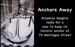 A 19th Century boat anchor that has been in front of 76 Montague Street in Brooklyn Heights since 1981 is the subject of a campaign by local residents to save it by moving it to a new location nearby.