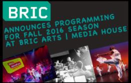 BRIC is pleased to announce programming for its fall 2016 season at BRIC Arts | Media House (BRIC House), the organization's 40,000SF home in Downtown Brooklyn.