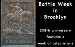 Experience a week of events and activities honoring the opening chapter in America's drive for independence, as the annual Battle Week celebration begins, celebrating Brooklyn's role in the battle for America's independence.