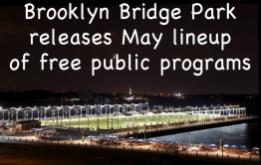 The Brooklyn Bridge Park Conservancy and Brooklyn Bridge Park announce May events including Celebrate Brooklyn! Bridge Dance Parties, Wednesday Night Tours series, a senior fitness class, and free skate sessions.