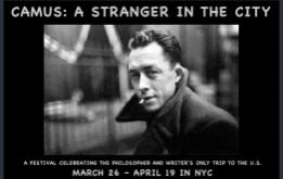 CAMUS: A STRANGER IN THE CITY is a festival featuring performances, screenings, readings and discussions in Brooklyn and Manhattan from March 26 to April 19.