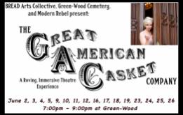 The Great American Casket Company, written exclusively for Green-Wood by BREAD Arts Collective, is performed every Thursday through Sunday in June 2016