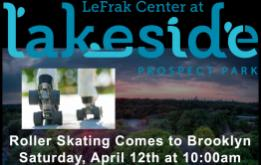 Starting Saturday, April 12th at 10:00am, Brooklynites can trade in their ice skates and enjoy roller skating on The LeFrak Center's spectacular 16,000 square foot covered rink overlooking Prospect Park Lake