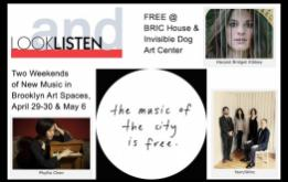 The Look + Listen Festival begins on Friday, April 29 at BRIC House featuring percussion and piano quartet Yarn/Wire, Saturday, April 30 at BRIC House with Bridget Kibbey, and Friday, May 6 at Invisible Dog with Phyllis Chen.
