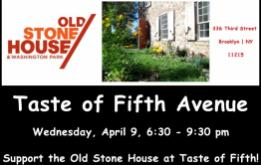 Celebrate Fifth Avenue's acclaimed destination restaurants and legendary watering holes on Wednesday, April 9th, from 6:30 - 9:30pm at The Grand Prospect Hall AND support the Old Stone House & Washington Park