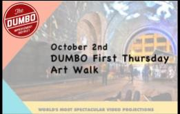 On Thursday, October 2nd, Two Trees Management Co. and the DUMBO Improvement District's First Thursday Art Walk will take place from 6 to 9 p.m., featuring art gallery previews, openings and events.