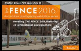 THE FENCE 2016, featuring 40 international photographers, will open June 16th in Brooklyn Bridge Park.
