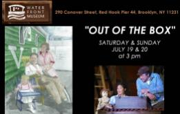 Out of the Box tells the story of this bustling era in NYC history before bridges and tunnels, with performances on Saturday & Sunday, July 12,13,19 & 20, at 3 pm.