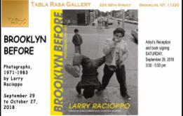 Tabla Rasa Gallery presents BROOKLYN BEFORE, an exhibit of 18 South Brooklyn photographs from the 126 images in Larry Racioppo's new book of the same name.